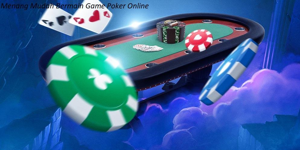 Menang Mudah Bermain Game Poker Online