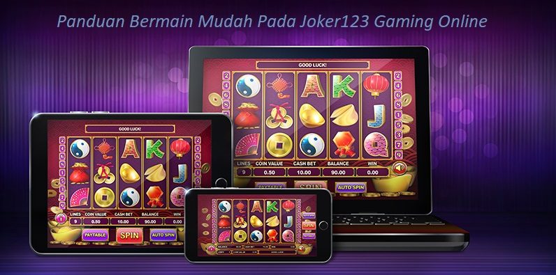 Panduan Bermain Mudah Pada Joker123 Gaming Online